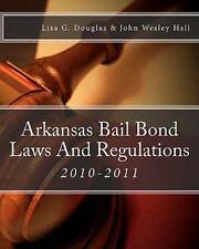 Arkansas Bail Bond Laws and Regulations: Arkansas Bail Bond Laws by Lisa G. Doug