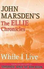 JOHN MARSDEN. THE ELLIE CHRONICLES. WHILE I LIVE. 9780330404402