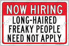 """NOW Hiring Long Haired Freaky People Need Not Apply 12""""x8"""" Alum Sign Made in USA"""