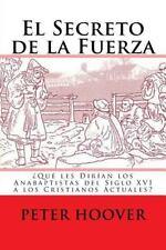El Secreto de la Fuerza : ¿Qué les Dirían Los Anabaptistas Del Siglo XVI a...