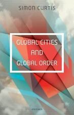 GLOBAL CITIES AND GLOBAL ORDER - CURTIS, SIMON - NEW HARDCOVER BOOK