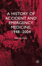 NEW A History of Accident and Emergency Medicine, 1948-2004 by H. Guly
