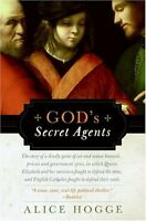 Gods Secret Agents: Queen Elizabeths Forbidden Priests and the Hatching of the