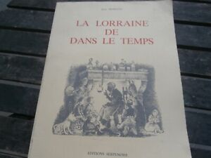 LA LORRAINE DE DANS LE TEMPS Jean Morette histoire dessins moselle SERPENOISE