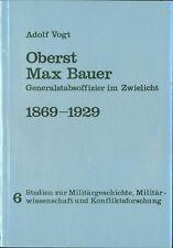 Vogt Oberst Max Bauer Generalstabsoffizier im Zwielicht 1869-1929
