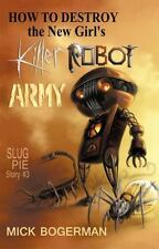 How to Destroy the New Girl's Killer Robot Army: Slug Pie Story #3 (Paperback or