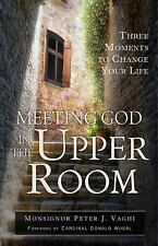 Meeting God in the Upper Room : Three Moments to Change Your Life by Peter J....