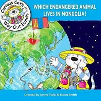 Which Endangered Animal Lives in Mongolia (Curious Cat's Way Out Bunch),Dawn Smi