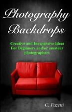 Photography Backdrops: Creative and Inexpensive Ideas For Beginners and/or Amate