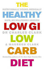 The Healthy Low GI Low Carb Diet: Nutritionally ..., Clark, Dr Charles Paperback