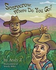 Scarecrow, Where Do You Go? by Andy Z (2010, Paperback)