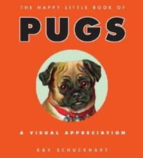 The Happy Little Book of Pugs: A Visual Appreciation
