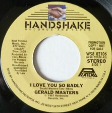 GERALD MASTERS:  I LOVE YOU SO BADLY :  NEAR MINT ORIGINAL PROMO FROM 1981
