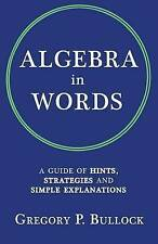 NEW Algebra in Words: A Guide of Hints, Strategies and Simple Explanations