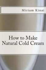 USED (LN) How to Make Natural Cold Cream by Dr Miriam Kinai