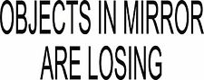 Objects In Mirror Are Losing / PAIR / Black / Vehicle Vinyl Decal Window Sticker