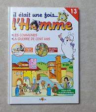 """LIVRE BD/ IL ÉTAIT UNE FOIS..L'HOMME N°13 """"LES COMMUNES / LA GUERRE DE CENT ANS"""""""