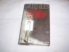 L'UOMO CHE RUBAVA LA MORTE / GREG ILES / PIEMME 1°ED. 2002