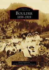 Images of America Boulder, 1859-1919 by Boulder History Museum and Mona...