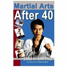 Martial Arts After 40 by Sang H. Kim (2000, Paperback)