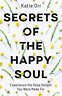 Orr Katie-Secrets Of The Happy Soul BOOK NUOVO