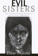Bram Dijkstra~EVIL SISTERS: THE THREAT OF FEMALE...~SIGNED~1ST/DJ~NICE COPY