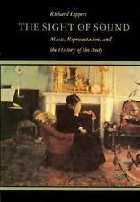 The Sight of Sound: Music, Representation, and the History of the Body by Leppe