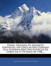 Osmîa, Tragedia De Assumpto Portuguez, Em Cinço Actos: Coroada Pela Academia Rea