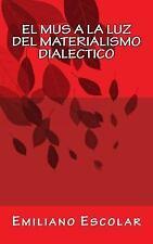 El Mus a la Luz Del Materialismo Dialectico by Emiliano Escolar (2014,...