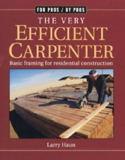 The Very Efficient Carpenter Basic Framing for Residential Construction
