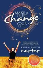 Make a Shift, Change Your Life : Simple Solutions to Transform Your Life from...