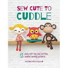 Sew Cute to Cuddle: 12 easy soft toy and stuffed animal sewing pa...