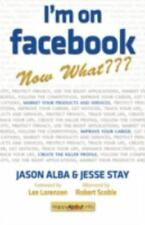 I'm on Facebook--Now What: How to Get Personal, Business, and Professional Value
