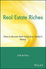 Real Estate Riches: How to Become Rich Using Your Banker's Money by Dolf De Roos