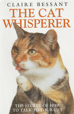 THE CAT WHISPERER: THE SECRET OF HOW TO TALK TO YOUR CAT., Bessant, Claire., Use