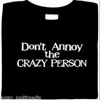 Dont Annoy The Crazy Person Shirt, Funny Attitude T Shirt Slogan, Small - 5X
