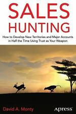 Sales Hunting : How to Develop New Territories and Major Accounts in Half the...