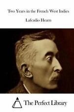 Two Years in the French West Indies by Lafcadio Hearn (2015, Paperback)