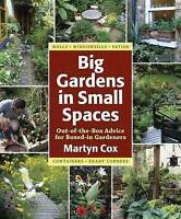 Big Gardens in Small Spaces: Out-of-the-Box Advice for Boxed-in Gardeners, Cox,