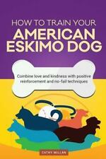 How to Train Your American Eskimo Dog (Dog Training Collection) : Combine.