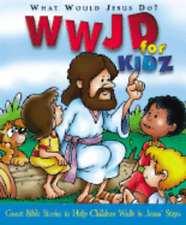 What Would Jesus Do Bible for Kidz: Great Bible Stories to Help Children Walk in