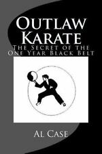 Outlaw Karate : The Secret of the One Year Black Belt: By