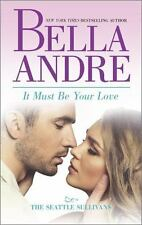 It Must Be Your Love by Bella Andre (2015, Paperback)
