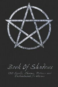 Book Of Shadows - 150 Spells, Charms, Potions And Enchantments For Wiccans:...