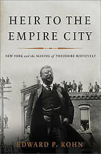 NEW Heir to the Empire City: New York and the Making of Theodore Roosevelt