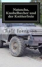 Natascha, Knobelbecher und der Knitterfreie (German Edition) by Ralf Joergson