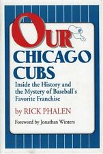Our Chicago Cubs: Inside the History and the Myste
