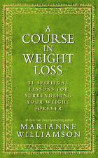 A Course In Weight Loss: 21 Spiritual Lessons for Surrendering Your Weight Forev