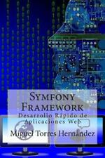 Symfony Framework : Desarrollo Rápido de Aplicaciones Web by Miguel Torres...