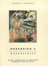 Modernism and Masculinity: Mann, Wedekind, Kandinsky Through World War I by Gerald N. Izenberg (Hardback, 2000)